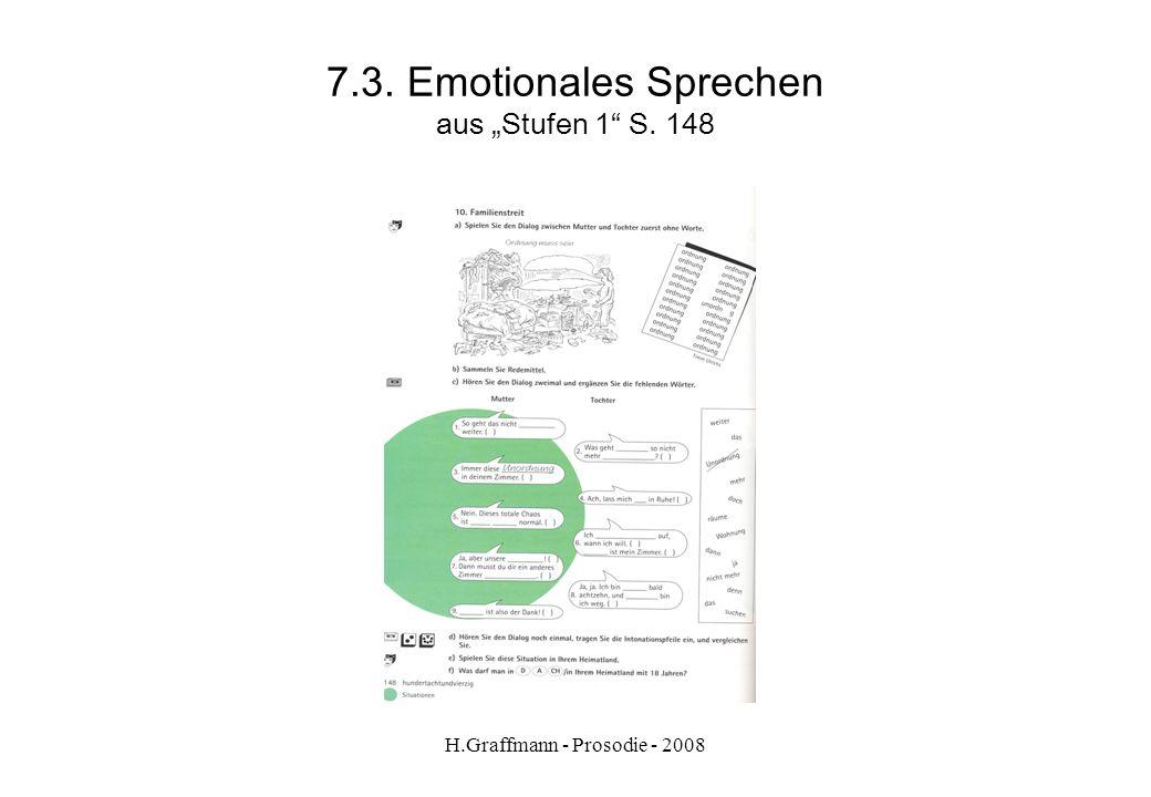 H.Graffmann - Prosodie - 2008 7.2.1. Emotionales Sprechen Übungen zu 7 - Definieren Sie die Situation Teil 1 / Teil 2 -Definieren Sie die prosodischen