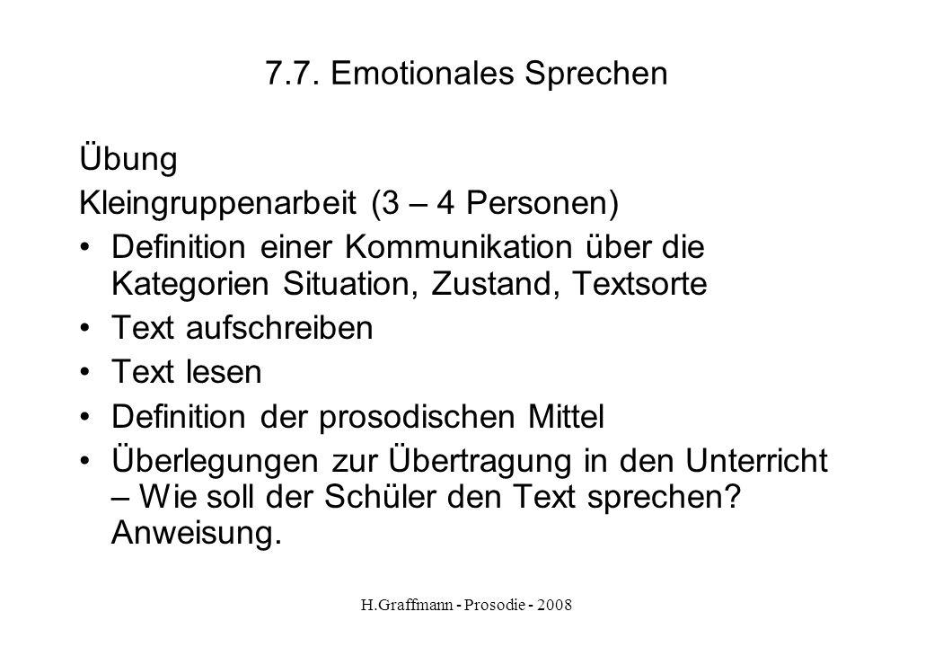 H.Graffmann - Prosodie - 2008 7.6. Emotionales Sprechen Emotionale Sprechweisen im Zusammenspiel von Situationen z.B. Bus verpasst, Geschenk erhalten