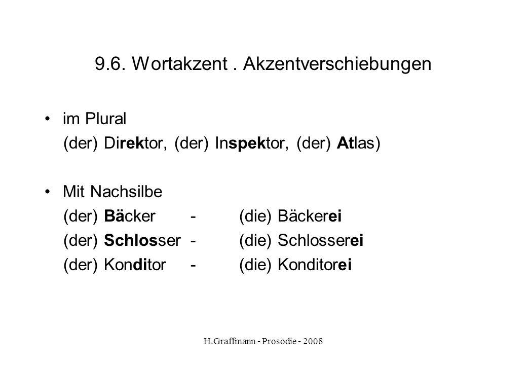 H.Graffmann - Prosodie - 2008 9.5. Wortakzent - Fremdwörter Viele Fremdwörter tragen den Akzent auf der letzten Silbe (der) Alarm, (die) Ambulanz, (de