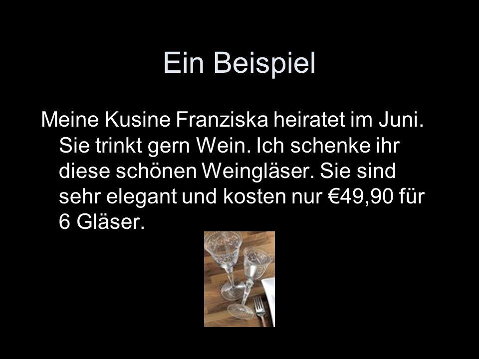 Ein Beispiel Meine Kusine Franziska heiratet im Juni.