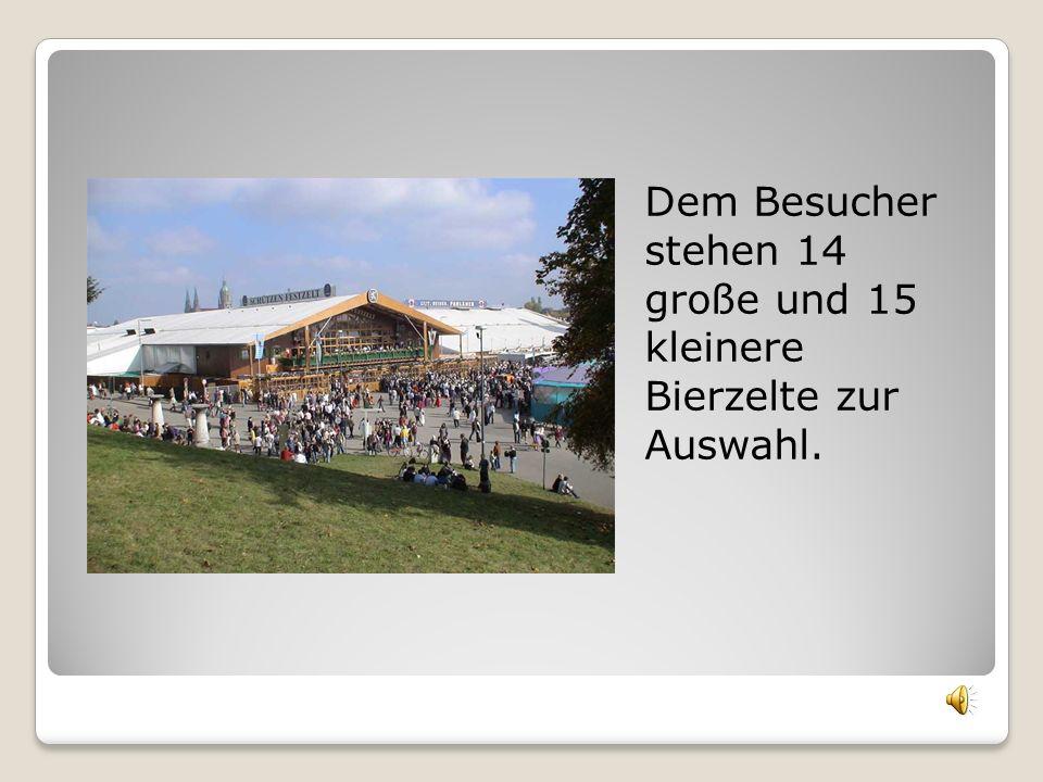 Dem Besucher stehen 14 große und 15 kleinere Bierzelte zur Auswahl.