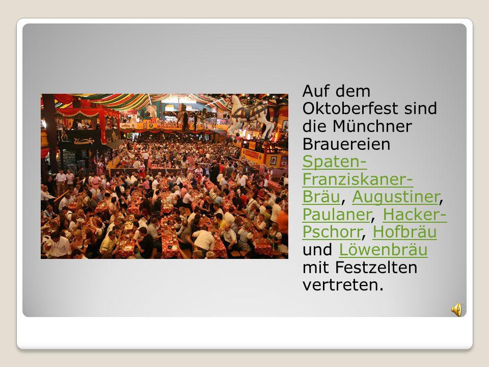 Auf dem Oktoberfest sind die Münchner Brauereien Spaten- Franziskaner- Bräu, Augustiner, Paulaner, Hacker- Pschorr, Hofbräu und Löwenbräu mit Festzelten vertreten.