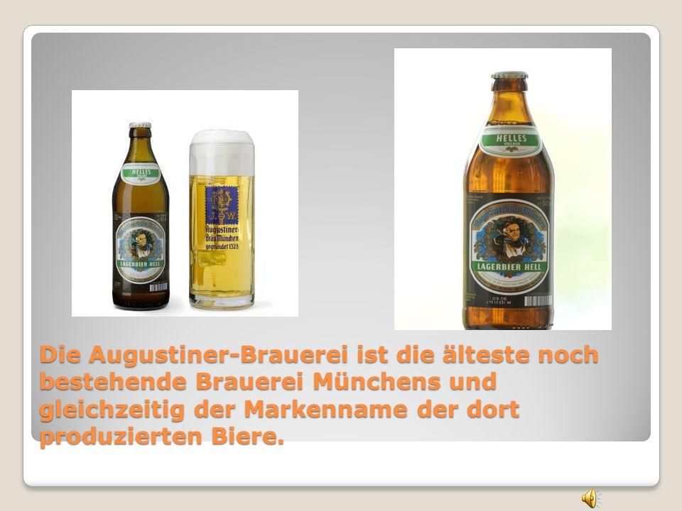 Die Augustiner-Brauerei ist die älteste noch bestehende Brauerei Münchens und gleichzeitig der Markenname der dort produzierten Biere.