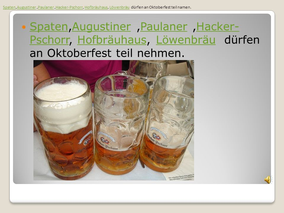 Spaten,Augustiner,Paulaner,Hacker- Pschorr, Hofbräuhaus, Löwenbräu dürfen an Oktoberfest teil nehmen. SpatenAugustinerPaulanerHacker- PschorrHofbräuha
