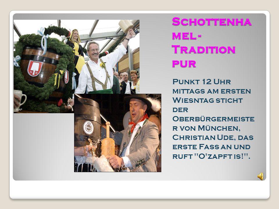 Schottenha mel - Tradition pur Punkt 12 Uhr mittags am ersten Wiesntag sticht der Oberbürgermeiste r von München, Christian Ude, das erste Fass an und ruft O zapft is! .