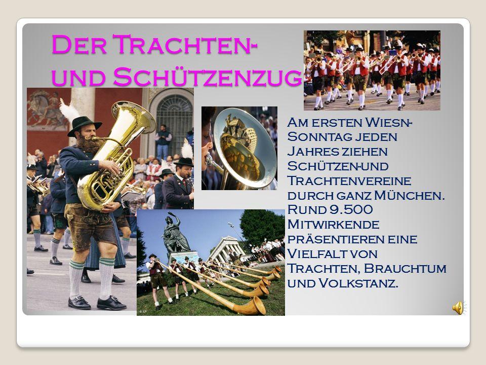 Der Trachten- und Schützenzug Am ersten Wiesn- Sonntag jeden Jahres ziehen Schützen-und Trachtenvereine durch ganz München.