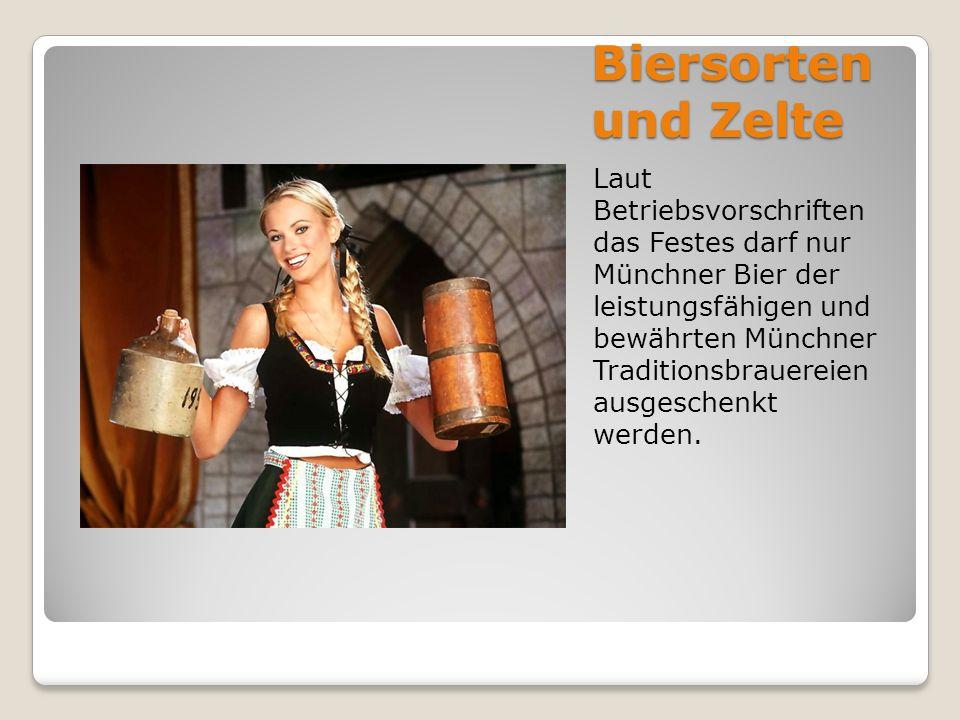 Biersorten und Zelte Laut Betriebsvorschriften das Festes darf nur Münchner Bier der leistungsfähigen und bewährten Münchner Traditionsbrauereien ausgeschenkt werden.