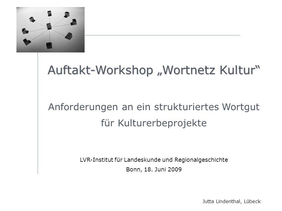 Auftakt-Workshop Wortnetz Kultur Anforderungen an ein strukturiertes Wortgut für Kulturerbeprojekte LVR-Institut für Landeskunde und Regionalgeschicht