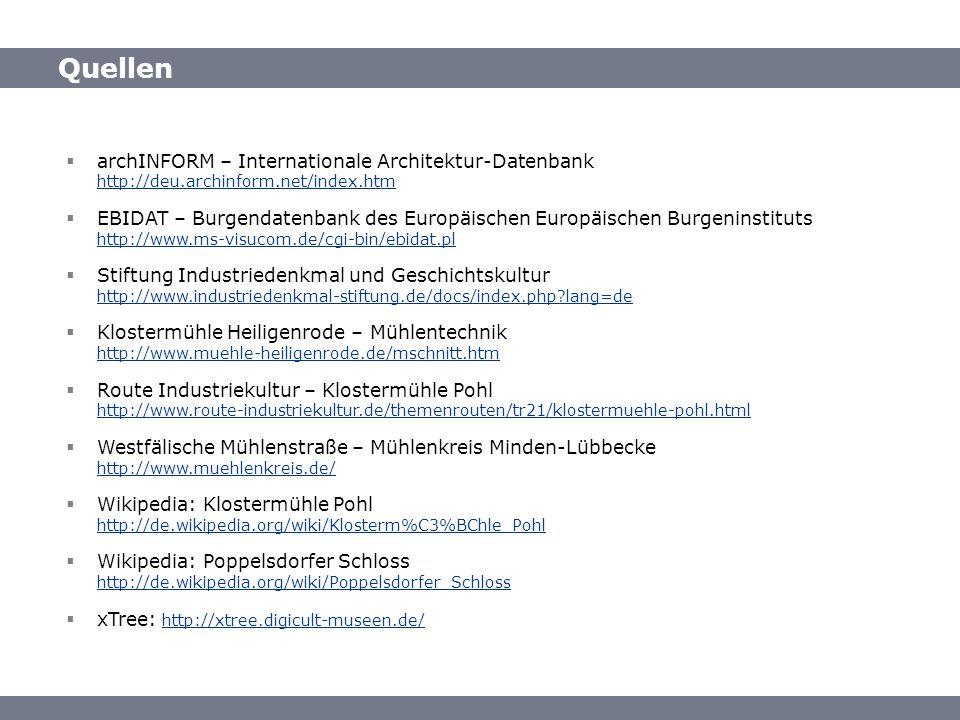 Quellen archINFORM – Internationale Architektur-Datenbank http://deu.archinform.net/index.htm http://deu.archinform.net/index.htm EBIDAT – Burgendaten
