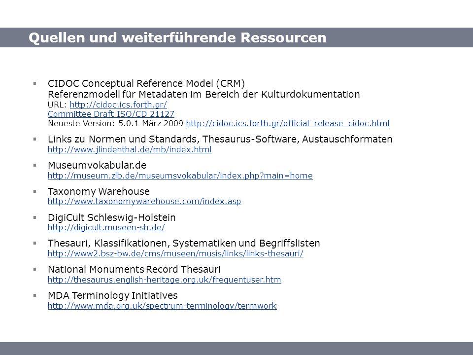 Quellen / Ressourcen Quellen und weiterführende Ressourcen CIDOC Conceptual Reference Model (CRM) Referenzmodell für Metadaten im Bereich der Kulturdo