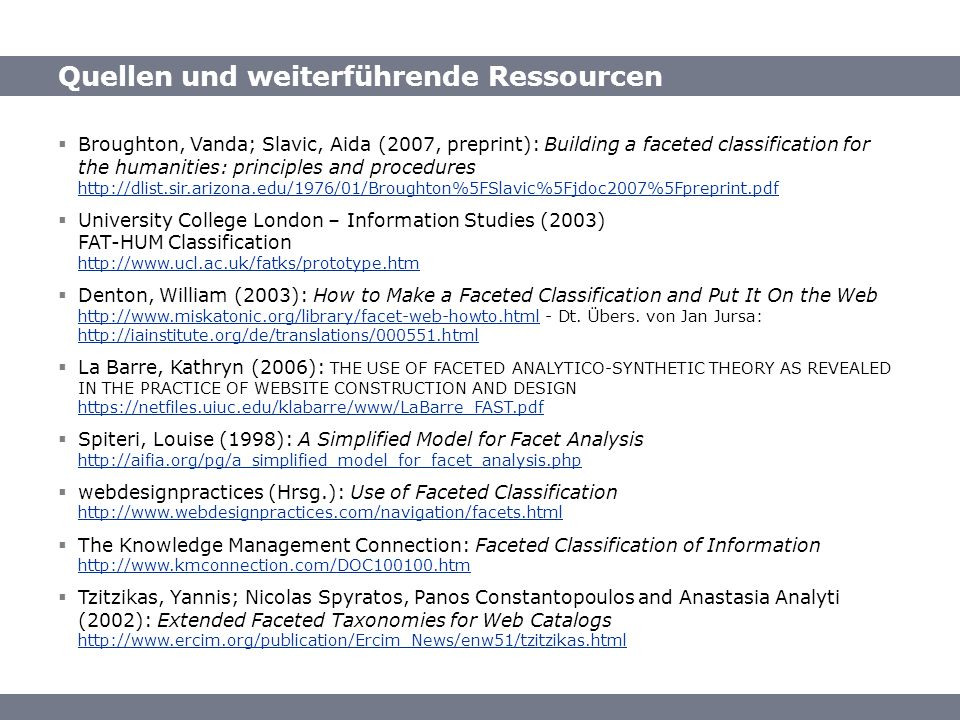 Quellen / Ressourcen Quellen und weiterführende Ressourcen Broughton, Vanda; Slavic, Aida (2007, preprint): Building a faceted classification for the