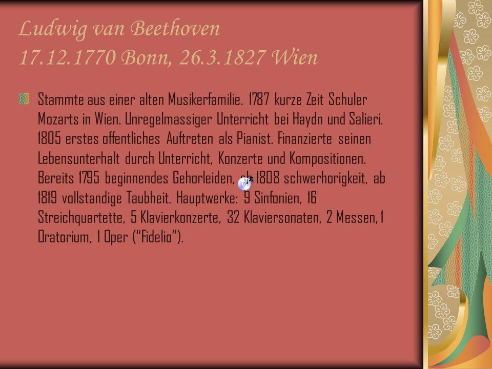 Ludwig van Beethoven 17.12.1770 Bonn, 26.3.1827 Wien Stammte aus einer alten Musikerfamilie.