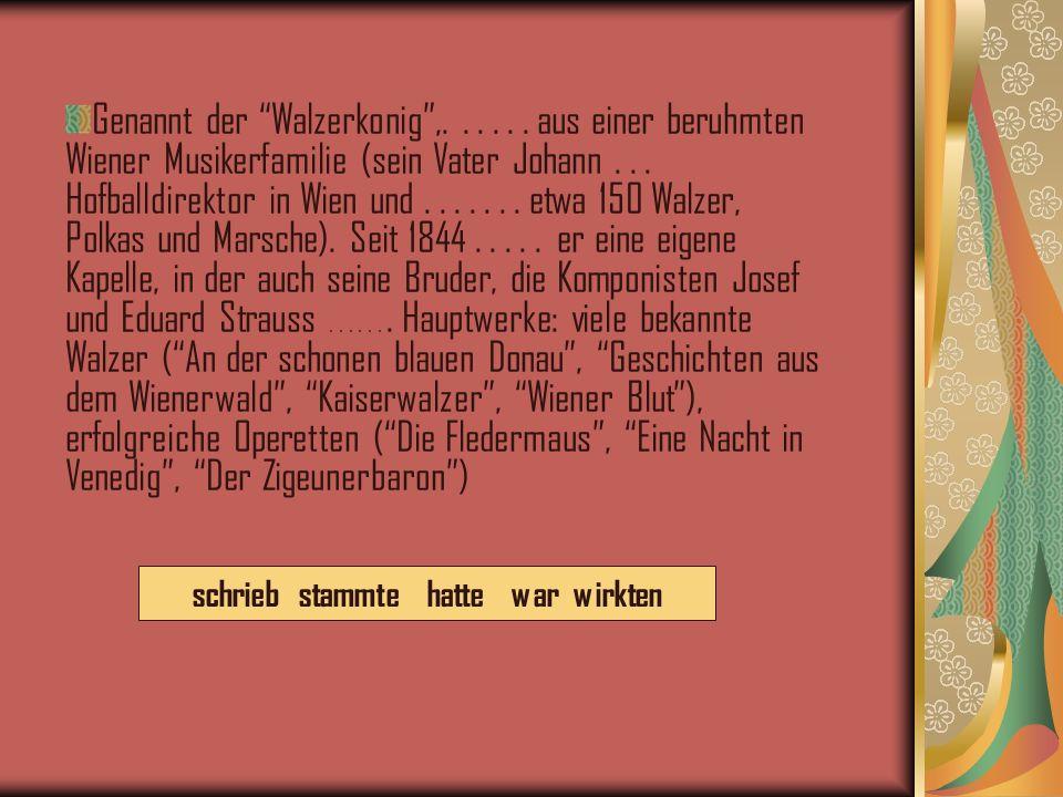 Genannt der Walzerkonig,......aus einer beruhmten Wiener Musikerfamilie (sein Vater Johann...