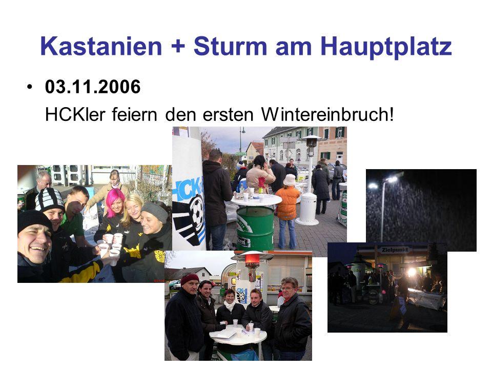 Kastanien + Sturm am Hauptplatz 03.11.2006 HCKler feiern den ersten Wintereinbruch!