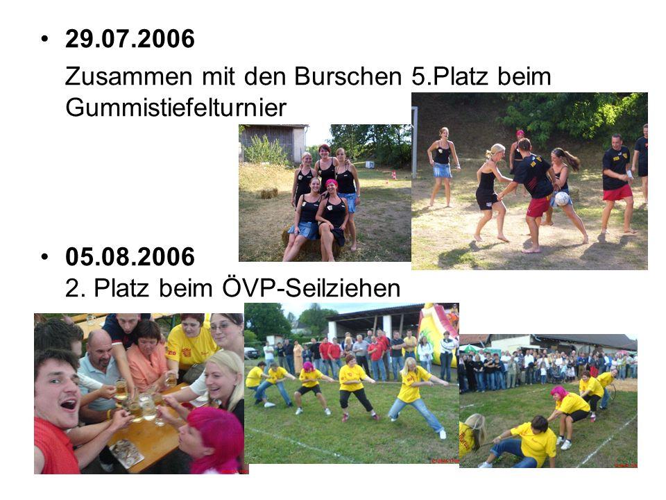 29.07.2006 Zusammen mit den Burschen 5.Platz beim Gummistiefelturnier 05.08.2006 2.