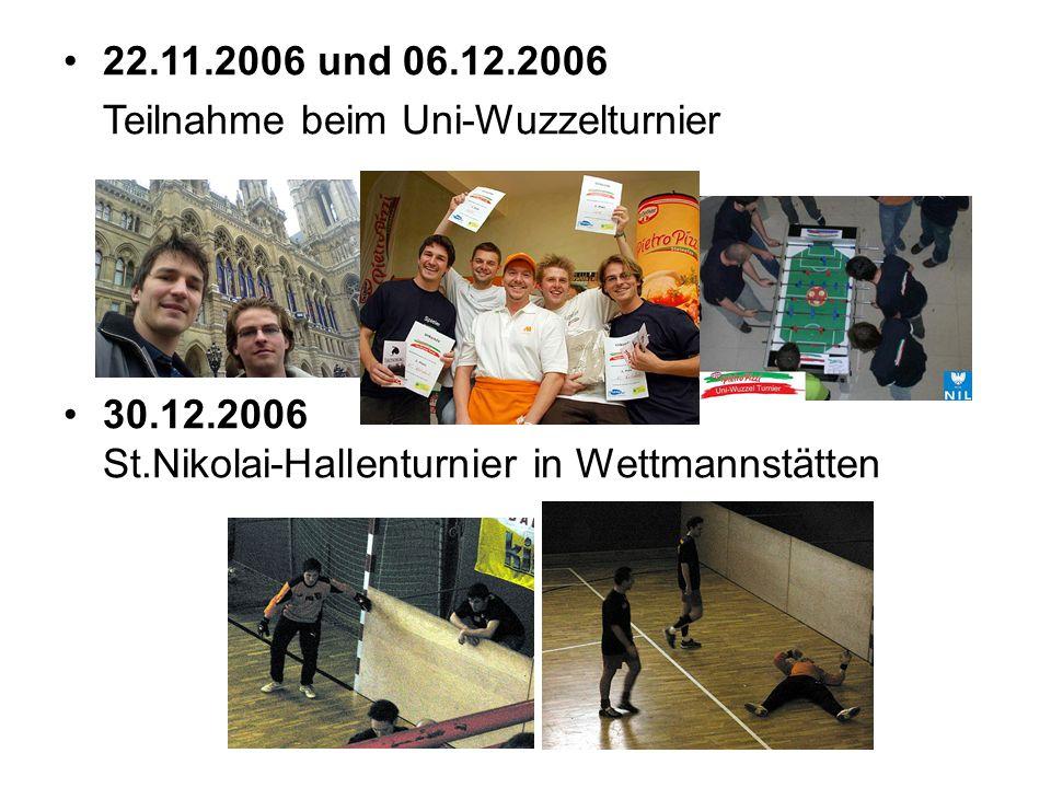 22.11.2006 und 06.12.2006 Teilnahme beim Uni-Wuzzelturnier 30.12.2006 St.Nikolai-Hallenturnier in Wettmannstätten