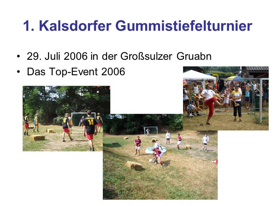1. Kalsdorfer Gummistiefelturnier 29. Juli 2006 in der Großsulzer Gruabn Das Top-Event 2006