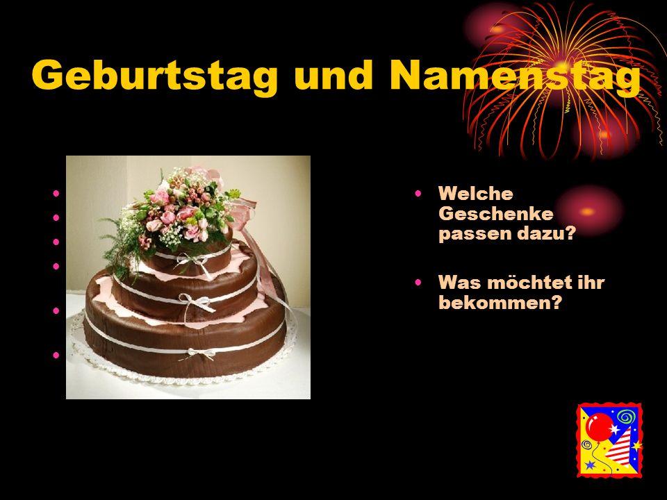 Geburtstag und Namenstag Alles Gute! Viel Glück! Ich gratuliere! Herzlichen Glückwunsch! Bleib gesund und glücklich! Viel Erfolg! Welche Geschenke pas