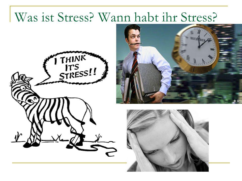 Was ist Stress? Wann habt ihr Stress?