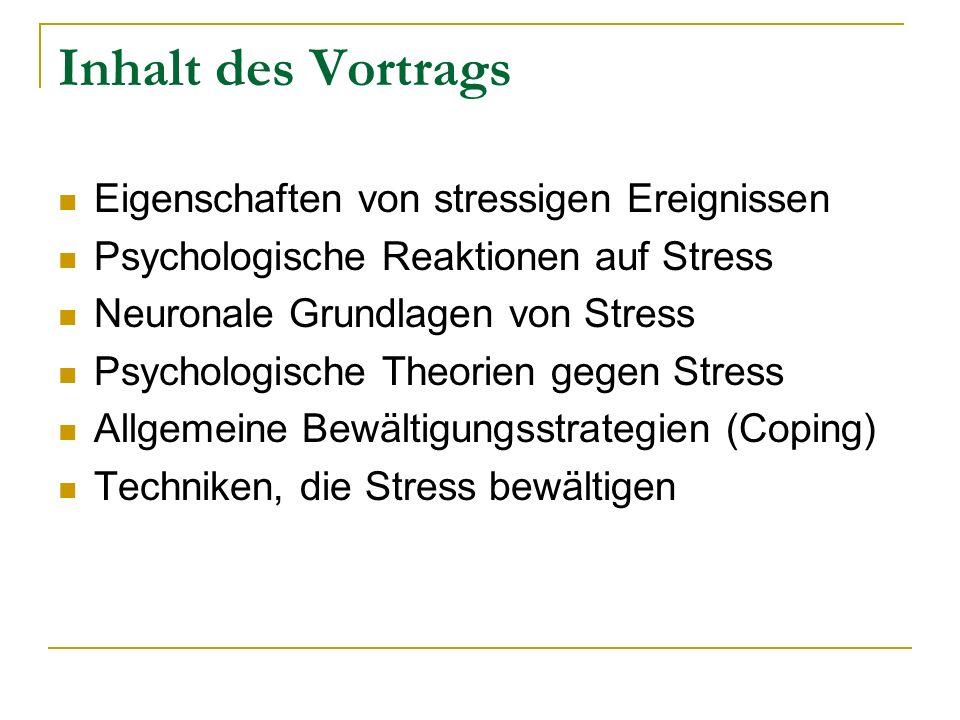 Inhalt des Vortrags Eigenschaften von stressigen Ereignissen Psychologische Reaktionen auf Stress Neuronale Grundlagen von Stress Psychologische Theor