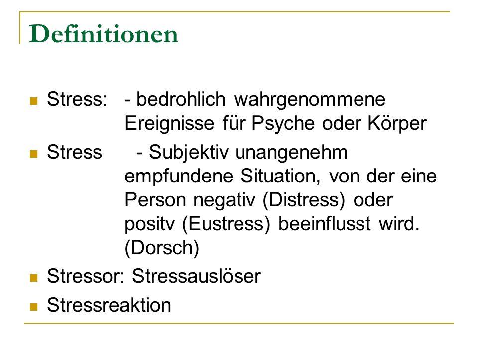 Definitionen Stress: - bedrohlich wahrgenommene Ereignisse für Psyche oder Körper Stress - Subjektiv unangenehm empfundene Situation, von der eine Per