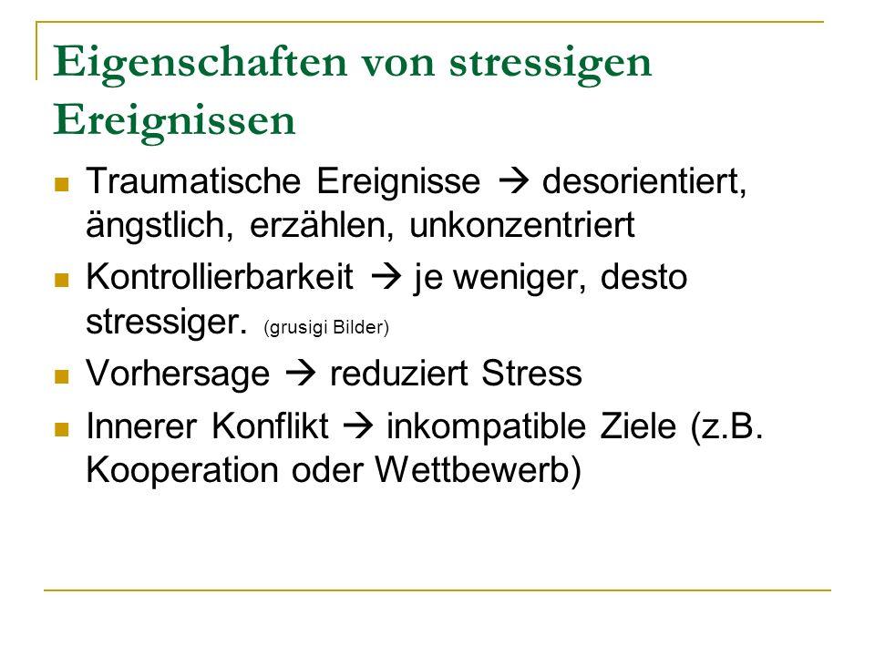 Eigenschaften von stressigen Ereignissen Traumatische Ereignisse desorientiert, ängstlich, erzählen, unkonzentriert Kontrollierbarkeit je weniger, des