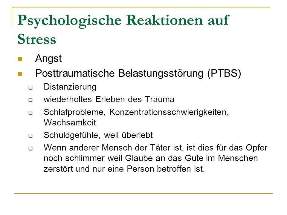 Psychologische Reaktionen auf Stress Angst Posttraumatische Belastungsstörung (PTBS) Distanzierung wiederholtes Erleben des Trauma Schlafprobleme, Kon