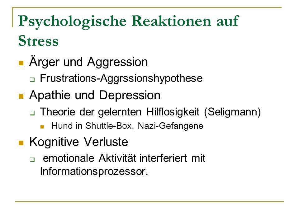 Psychologische Reaktionen auf Stress Ärger und Aggression Frustrations-Aggrssionshypothese Apathie und Depression Theorie der gelernten Hilflosigkeit