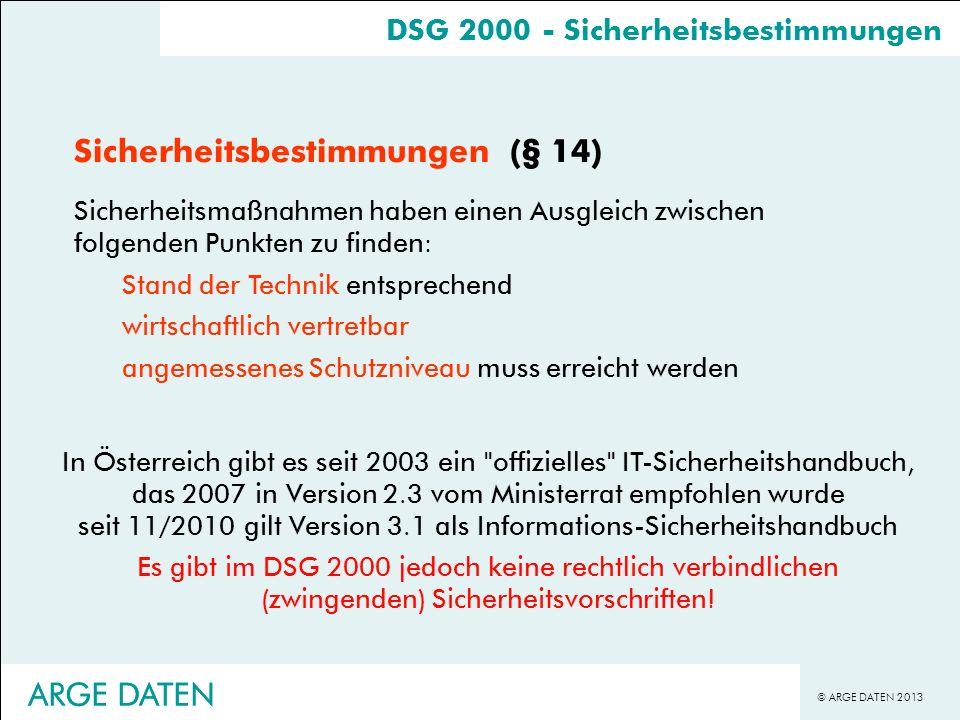 © ARGE DATEN 2013 ARGE DATEN Sicherheitsbestimmungen (§ 14) Sicherheitsmaßnahmen haben einen Ausgleich zwischen folgenden Punkten zu finden: Stand der