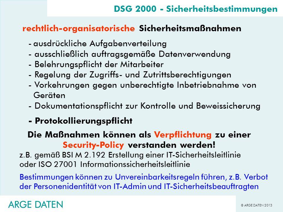 © ARGE DATEN 2013 ARGE DATEN DSG 2000 - Sicherheitsbestimmungen rechtlich-organisatorische Sicherheitsmaßnahmen -ausdrückliche Aufgabenverteilung - au