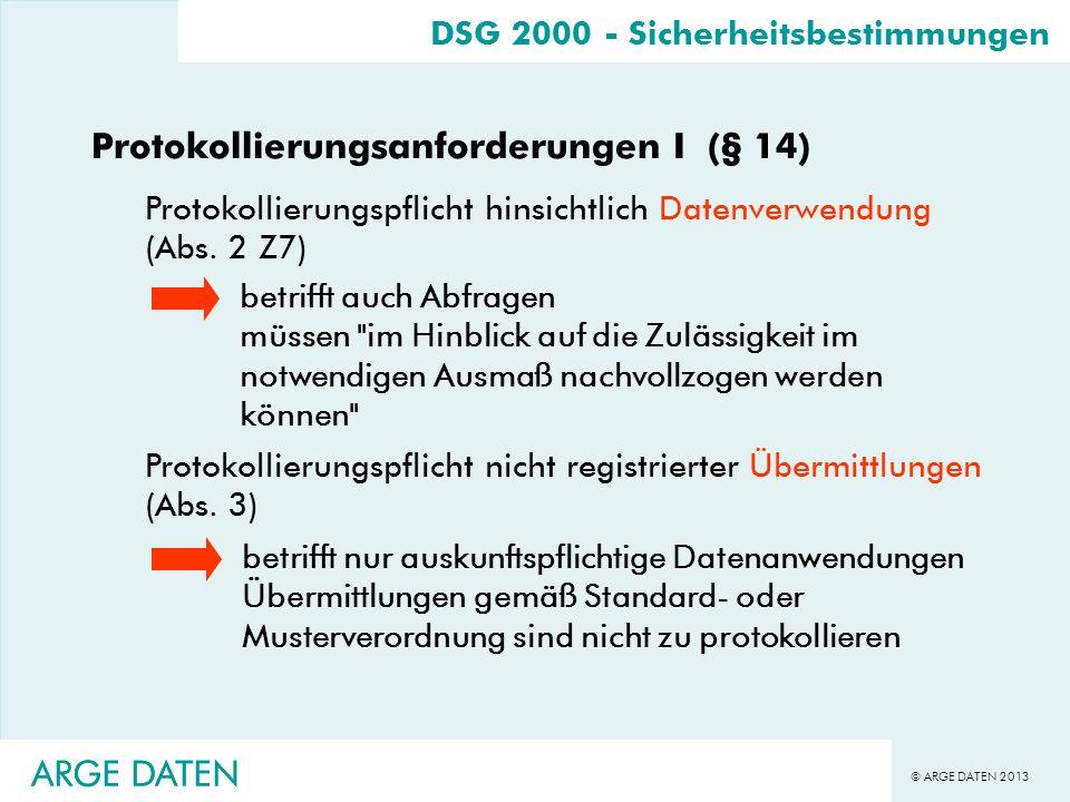 © ARGE DATEN 2013 ARGE DATEN Protokollierungsanforderungen I (§ 14) Protokollierungspflicht hinsichtlich Datenverwendung (Abs. 2 Z7) Protokollierungsp