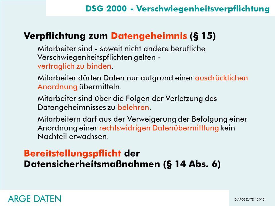 © ARGE DATEN 2013 ARGE DATEN DSG 2000 - Verschwiegenheitsverpflichtung Verpflichtung zum Datengeheimnis (§ 15) Mitarbeiter sind - soweit nicht andere