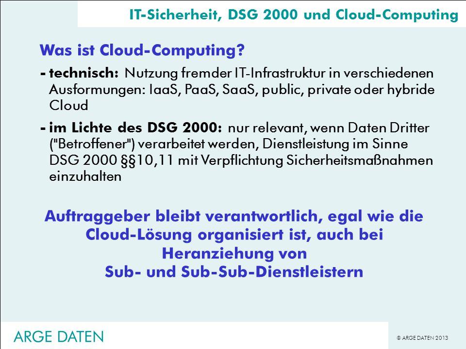 © ARGE DATEN 2013 Was ist Cloud-Computing? -technisch: Nutzung fremder IT-Infrastruktur in verschiedenen Ausformungen: IaaS, PaaS, SaaS, public, priva