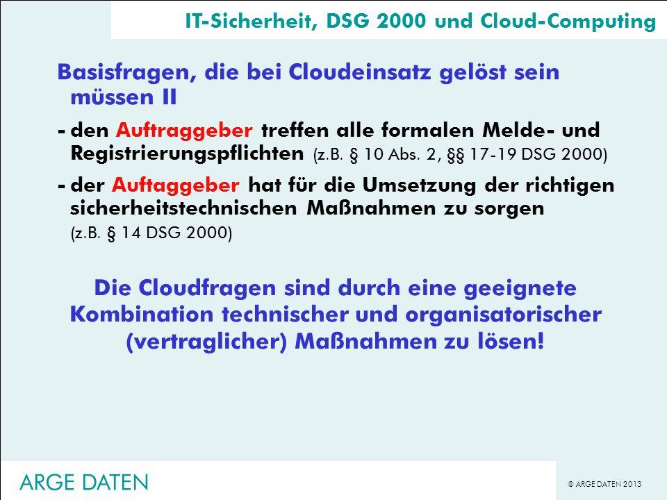 © ARGE DATEN 2013 Basisfragen, die bei Cloudeinsatz gelöst sein müssen II -den Auftraggeber treffen alle formalen Melde- und Registrierungspflichten (