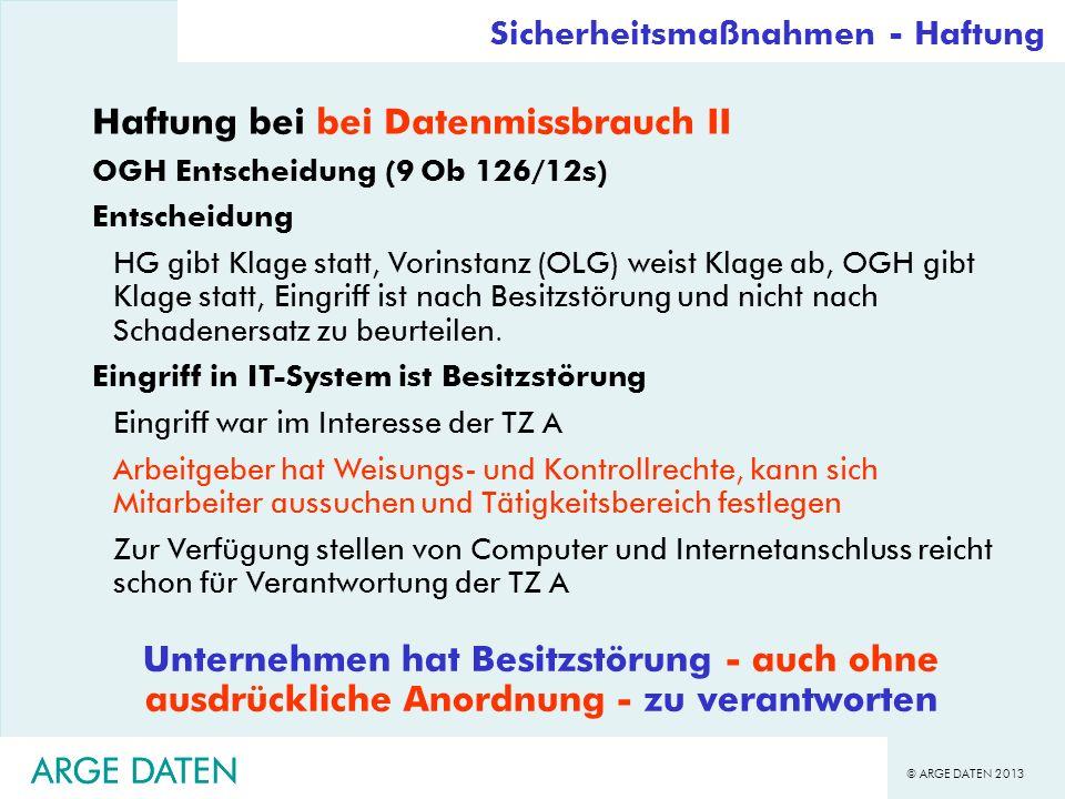 © ARGE DATEN 2013 ARGE DATEN Sicherheitsmaßnahmen - Haftung Haftung bei bei Datenmissbrauch II OGH Entscheidung (9 Ob 126/12s) Entscheidung HG gibt Kl