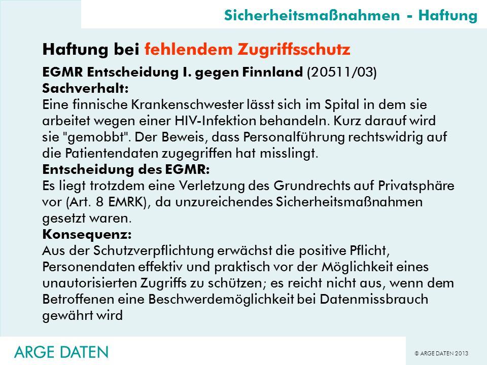 © ARGE DATEN 2013 ARGE DATEN Haftung bei fehlendem Zugriffsschutz EGMR Entscheidung I. gegen Finnland (20511/03) Sachverhalt: Eine finnische Krankensc
