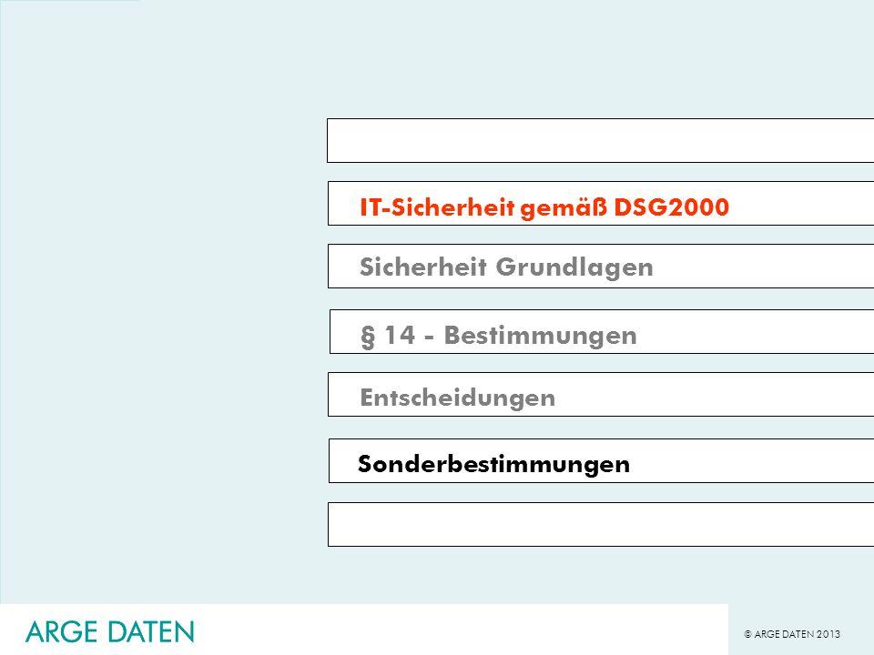 © ARGE DATEN 2013 ARGE DATEN IT-Sicherheit gemäß DSG2000 Sicherheit Grundlagen § 14 - Bestimmungen Entscheidungen Sonderbestimmungen