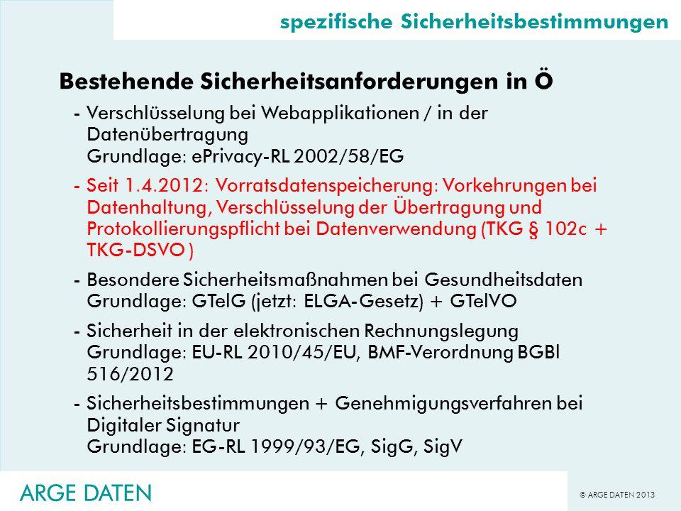 © ARGE DATEN 2013 ARGE DATEN spezifische Sicherheitsbestimmungen Bestehende Sicherheitsanforderungen in Ö -Verschlüsselung bei Webapplikationen / in d