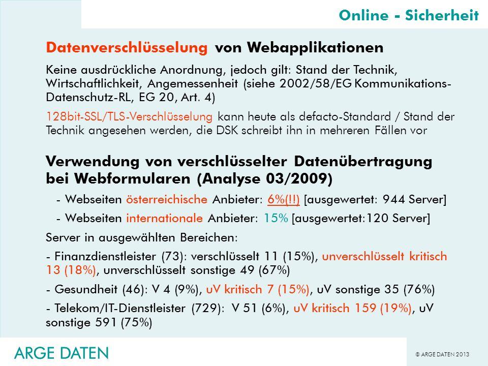 © ARGE DATEN 2013 ARGE DATEN Datenverschlüsselung von Webapplikationen Keine ausdrückliche Anordnung, jedoch gilt: Stand der Technik, Wirtschaftlichke