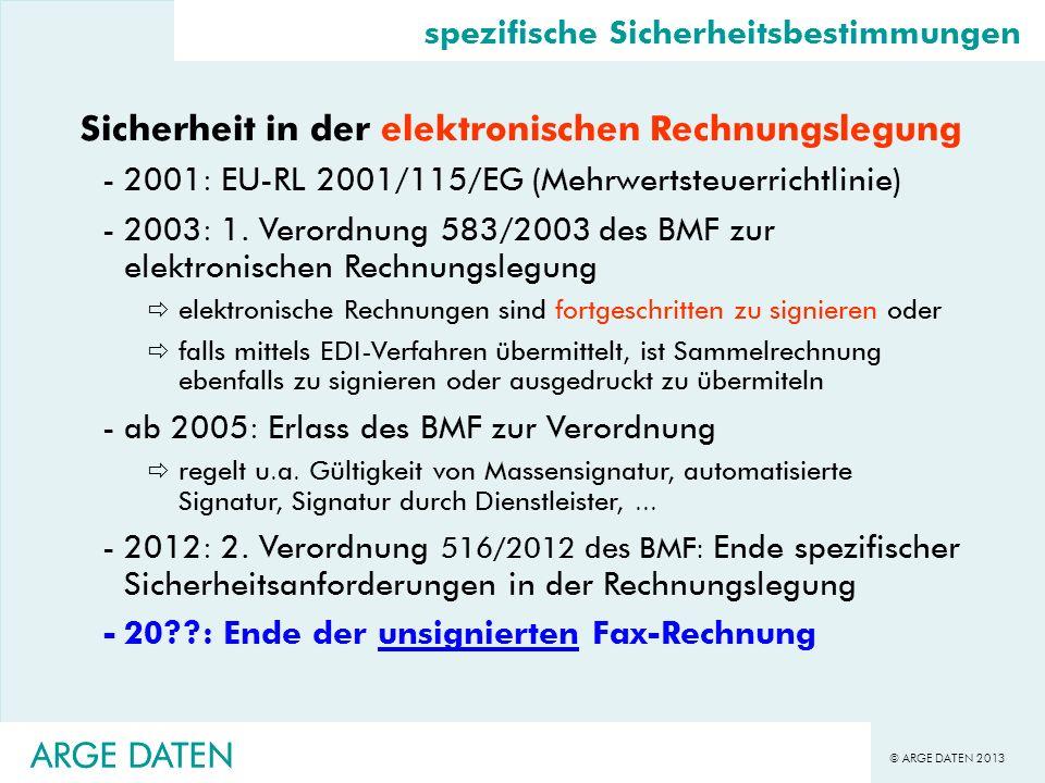 © ARGE DATEN 2013 ARGE DATEN spezifische Sicherheitsbestimmungen Sicherheit in der elektronischen Rechnungslegung -2001: EU-RL 2001/115/EG (Mehrwertst