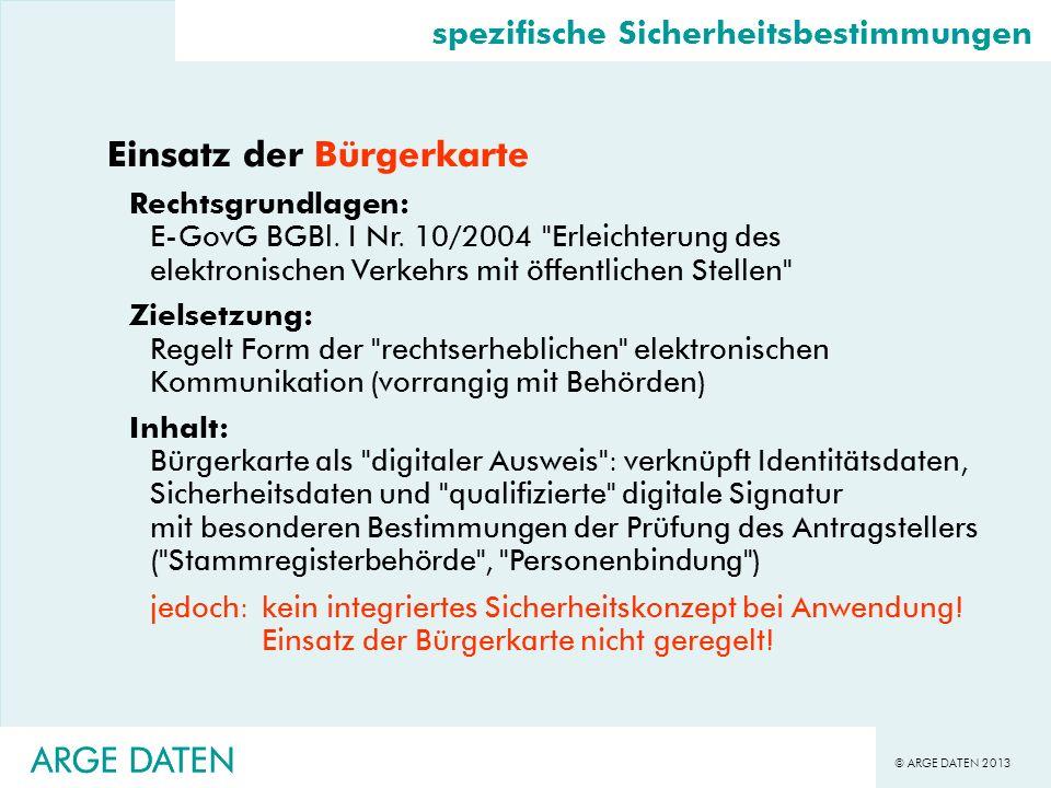 © ARGE DATEN 2013 ARGE DATEN spezifische Sicherheitsbestimmungen Einsatz der Bürgerkarte Rechtsgrundlagen: E-GovG BGBl. I Nr. 10/2004