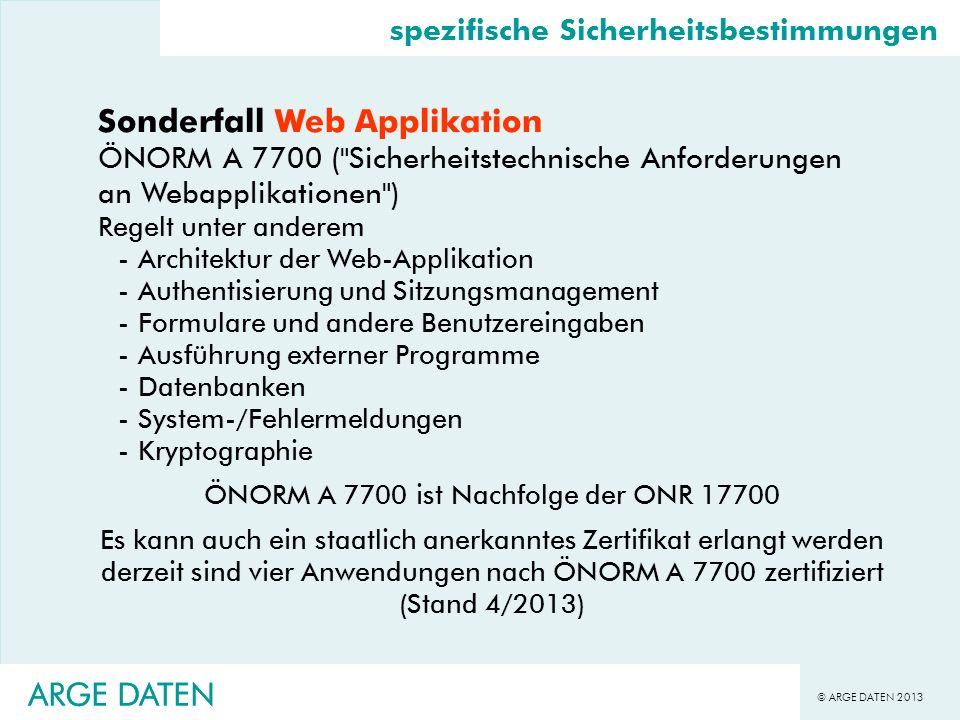 © ARGE DATEN 2013 ARGE DATEN spezifische Sicherheitsbestimmungen Sonderfall Web Applikation ÖNORM A 7700 (
