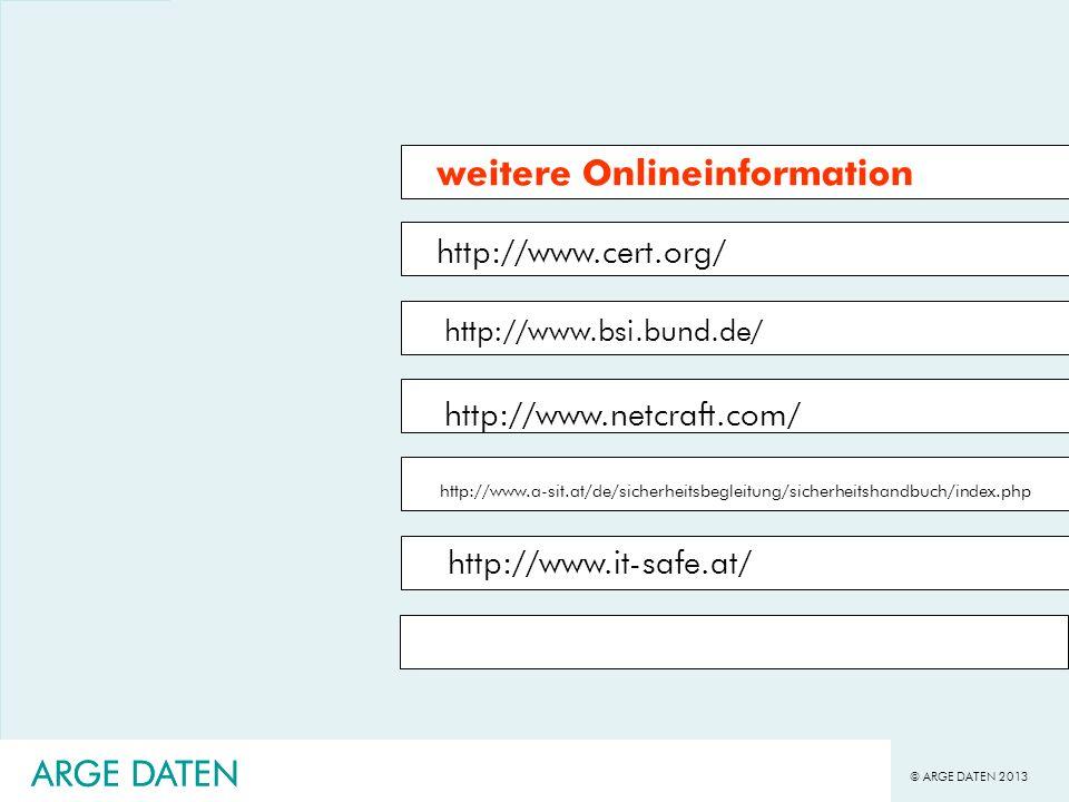 © ARGE DATEN 2013 ARGE DATEN http://www.cert.org/ http://www.bsi.bund.de/ http://www.netcraft.com/ http://www.a-sit.at/de/sicherheitsbegleitung/sicher