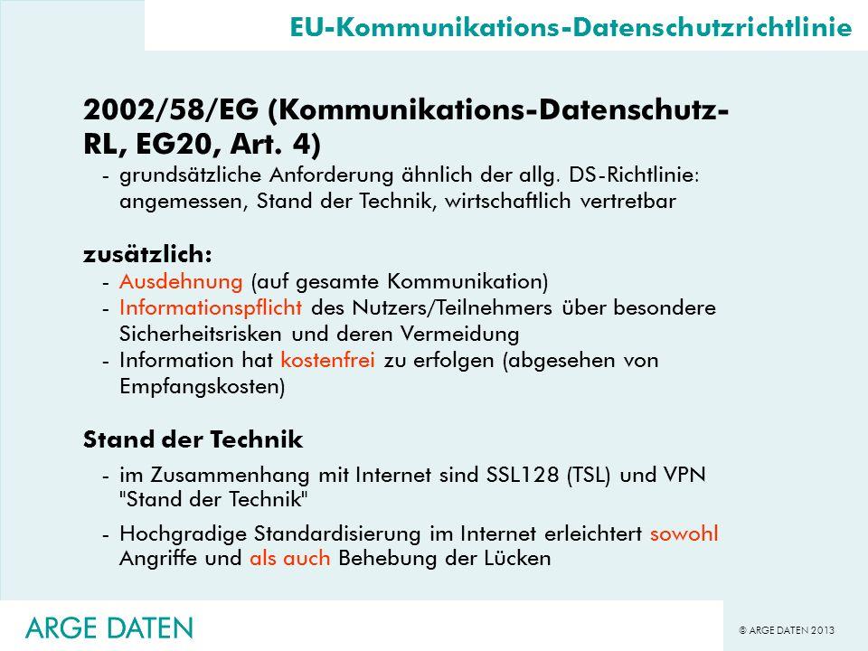 © ARGE DATEN 2013 ARGE DATEN 2002/58/EG (Kommunikations-Datenschutz- RL, EG20, Art. 4) -grundsätzliche Anforderung ähnlich der allg. DS-Richtlinie: an