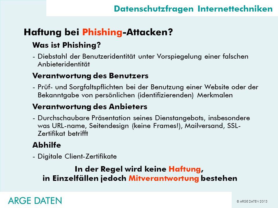 © ARGE DATEN 2013 ARGE DATEN Haftung bei Phishing-Attacken? Was ist Phishing? -Diebstahl der Benutzeridentität unter Vorspiegelung einer falschen Anbi
