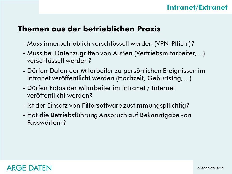© ARGE DATEN 2013 ARGE DATEN Intranet/Extranet Themen aus der betrieblichen Praxis -Hat die Betriebsführung Anspruch auf Bekanntgabe von Passwörtern?