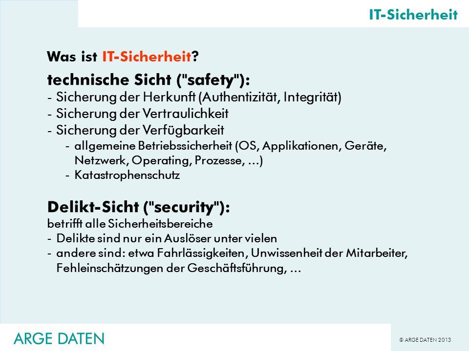 © ARGE DATEN 2013 ARGE DATEN IT-Sicherheit Was ist IT-Sicherheit? technische Sicht (
