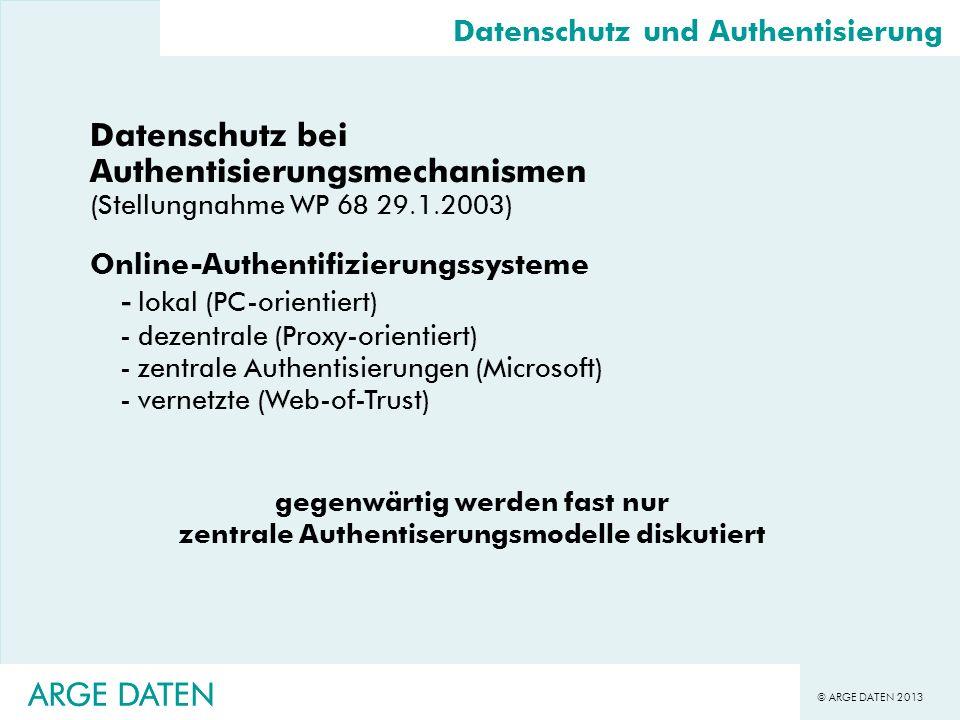 © ARGE DATEN 2013 ARGE DATEN Datenschutz bei Authentisierungsmechanismen (Stellungnahme WP 68 29.1.2003) Online-Authentifizierungssysteme - lokal (PC-