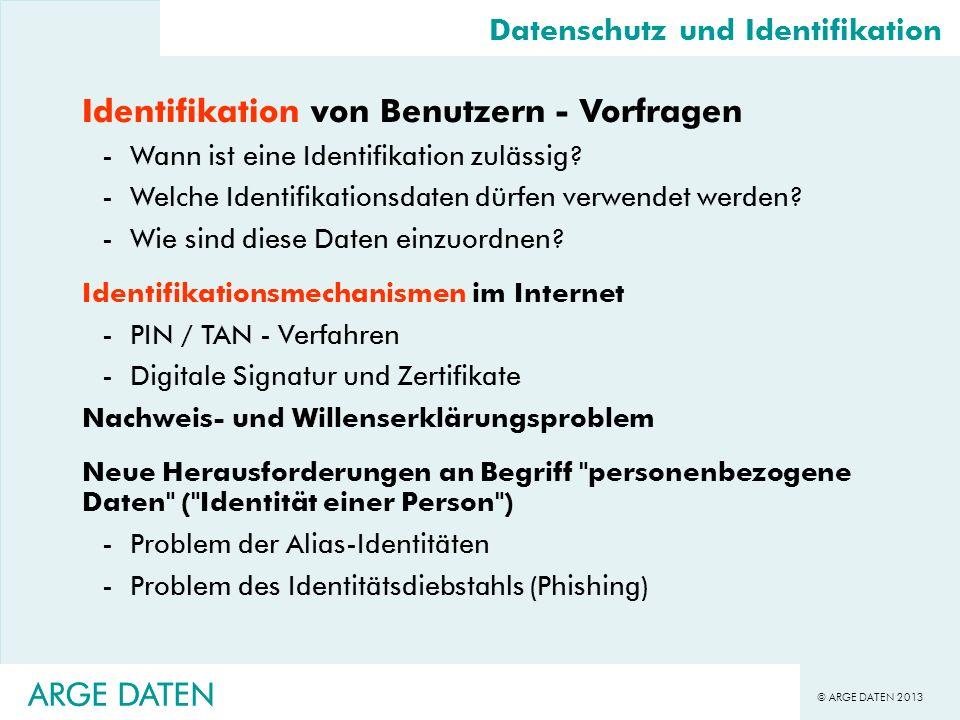 © ARGE DATEN 2013 ARGE DATEN Datenschutz und Identifikation Identifikation von Benutzern - Vorfragen -Wann ist eine Identifikation zulässig? -Welche I