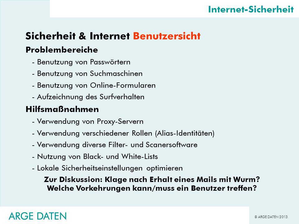 © ARGE DATEN 2013 ARGE DATEN Internet-Sicherheit Sicherheit & Internet Benutzersicht Problembereiche -Benutzung von Passwörtern -Benutzung von Suchmas